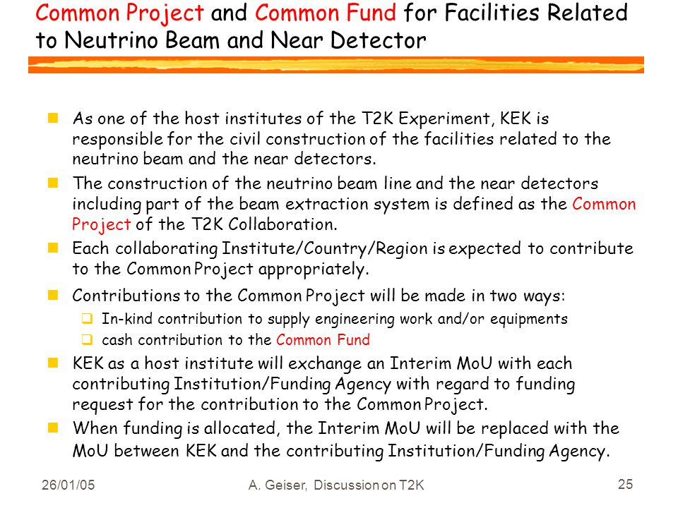 26/01/05A. Geiser, Discussion on T2K 25 Common Project and Common Fund for Facilities Related to Neutrino Beam and Near Detector nAs one of the host i