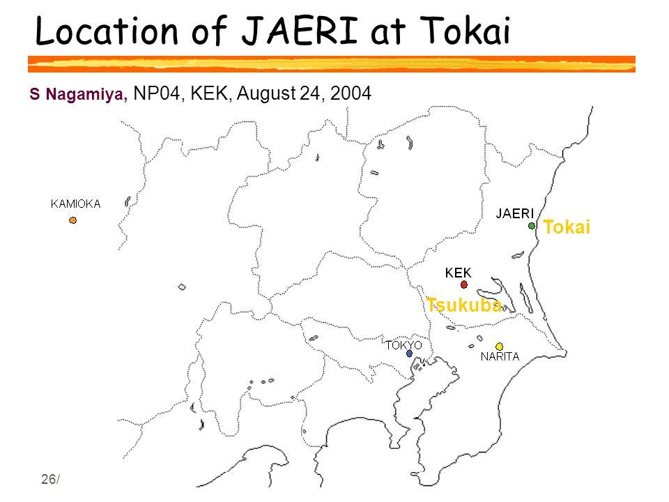 26/01/05A. Geiser, Discussion on T2K 8 Location of JAERI at Tokai Tokai Tsukuba S Nagamiya, NP04, KEK, August 24, 2004