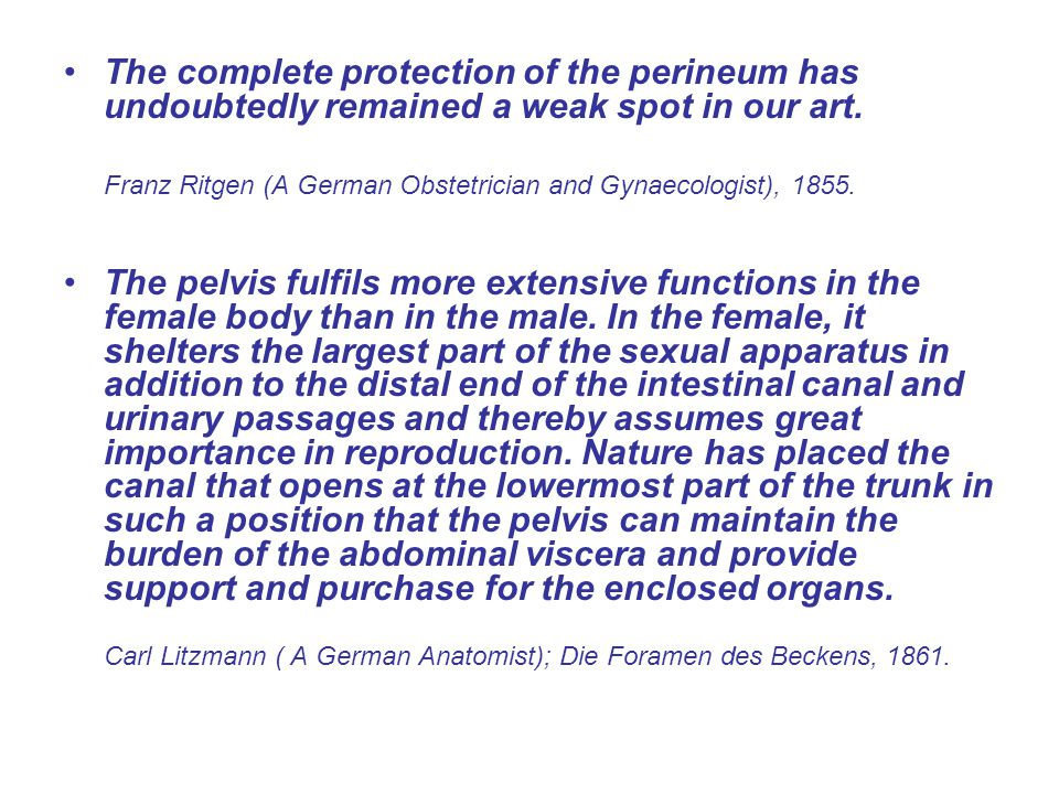 The complete protection of the perineum has undoubtedly remained a weak spot in our art. Franz Ritgen (A German Obstetrician and Gynaecologist), 1855.