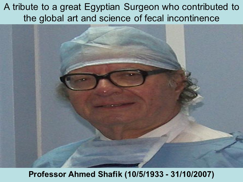 A tribute to a great Egyptian Surgeon who contributed to the global art and science of fecal incontinence Professor Ahmed Shafik (10/5/1933 - 31/10/20