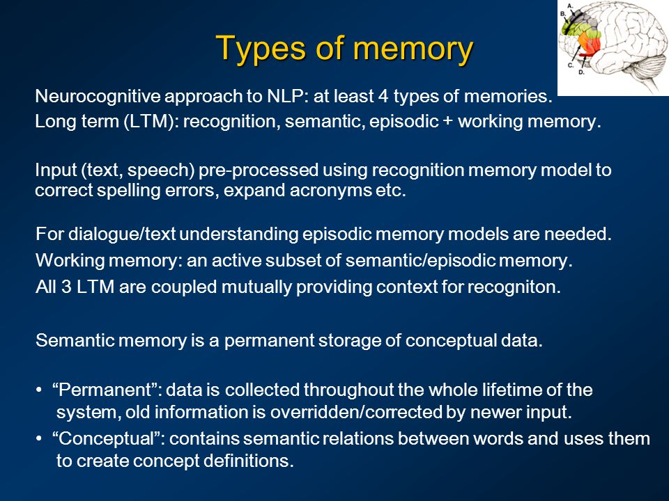 Types of memory Neurocognitive approach to NLP: at least 4 types of memories.