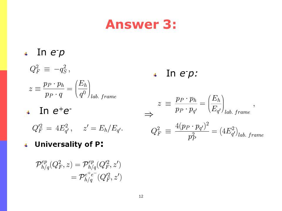 12 Answer 3: In e - p Universality of P : In e + e - In e - p: