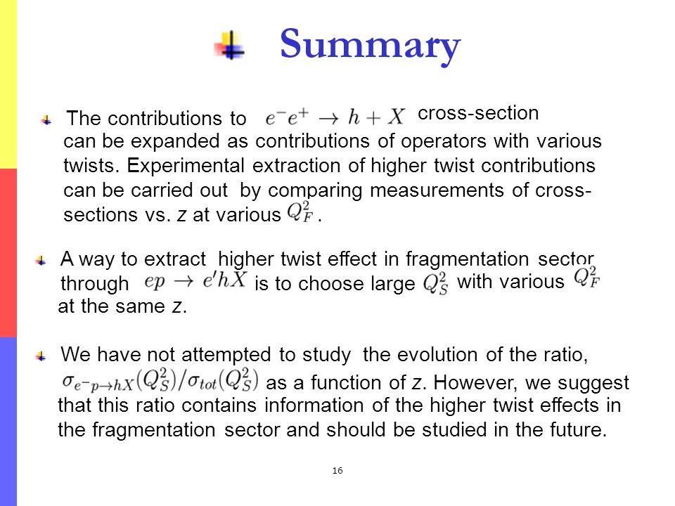 16 Summary The contributions to cross-section can be expanded as contributions of operators with various twists.