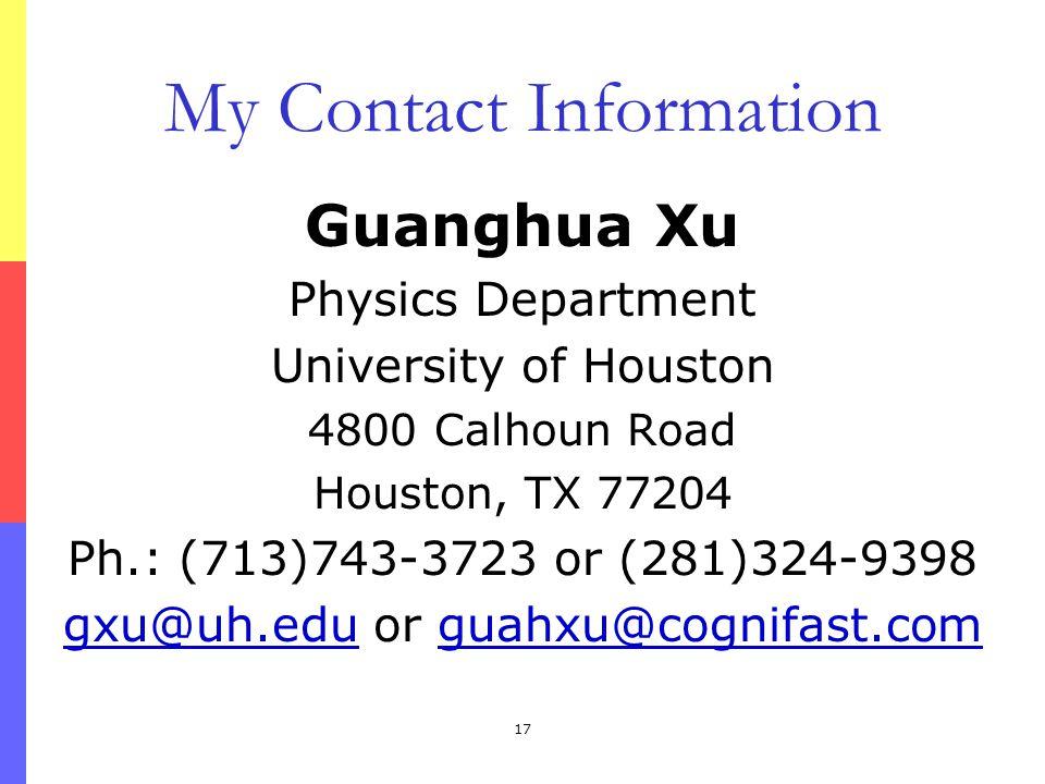 17 My Contact Information Guanghua Xu Physics Department University of Houston 4800 Calhoun Road Houston, TX 77204 Ph.: (713)743-3723 or (281)324-9398