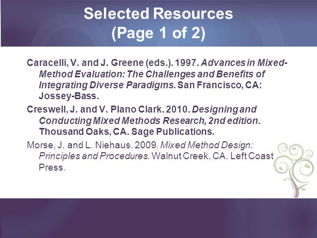 Selected Resources (Page 1 of 2) Caracelli, V. and J. Greene (eds.). 1997. Advances in Mixed- Method Evaluation: The Challenges and Benefits of Integr
