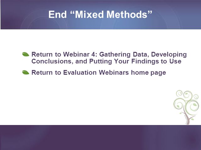 End Mixed Methods Return to Webinar 4: Gathering Data, Developing Conclusions, and Putting Your Findings to Use Return to Evaluation Webinars home pag