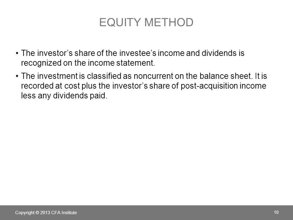 EQUITY METHOD The investors share of the investees income and dividends is recognized on the income statement.
