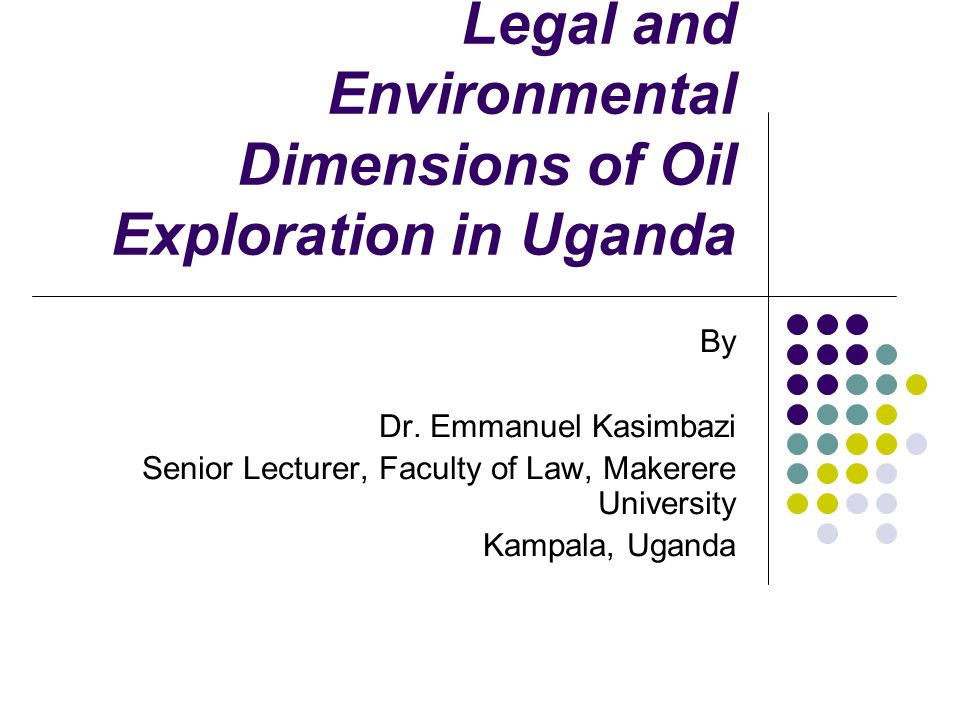 Legal and Environmental Dimensions of Oil Exploration in Uganda By Dr.