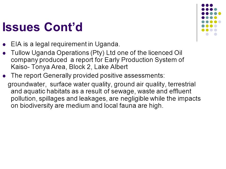 Issues Contd EIA is a legal requirement in Uganda.