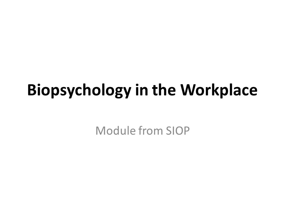 Biopsychology in the Workplace Module from SIOP