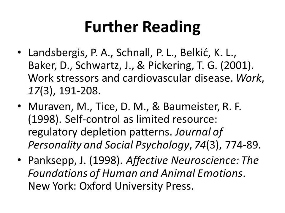 Further Reading Landsbergis, P. A., Schnall, P. L., Belkić, K. L., Baker, D., Schwartz, J., & Pickering, T. G. (2001). Work stressors and cardiovascul