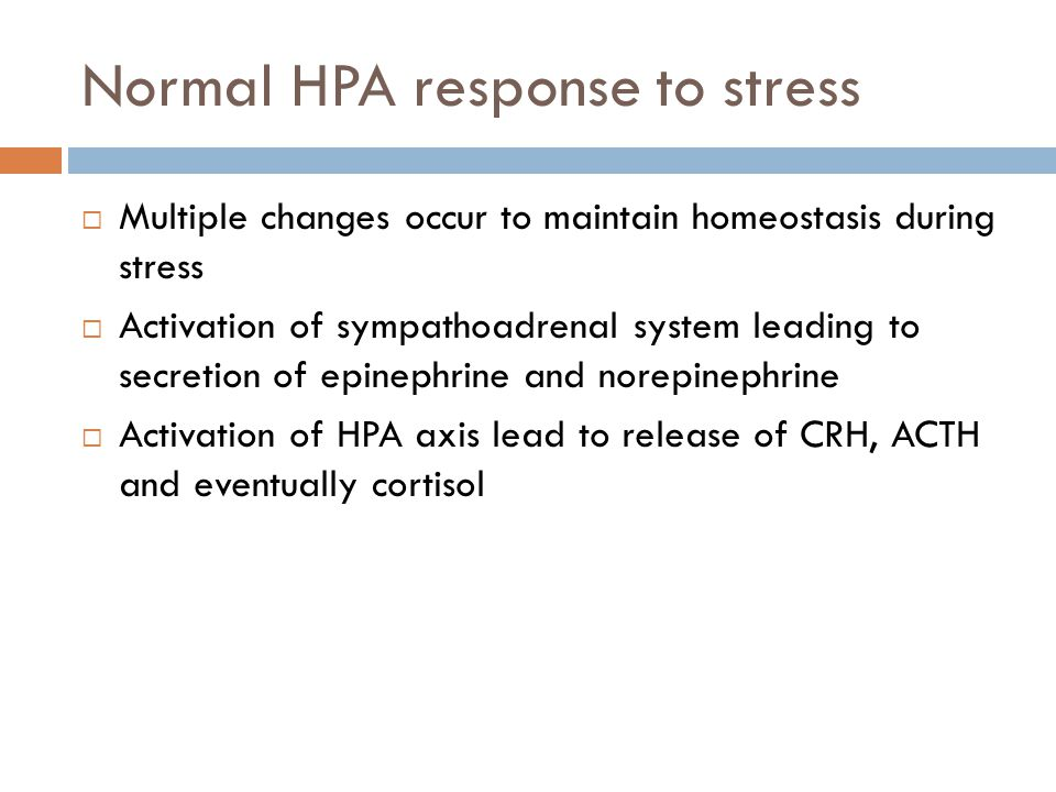 Normal HPA response to stress Multiple changes occur to maintain homeostasis during stress Activation of sympathoadrenal system leading to secretion o