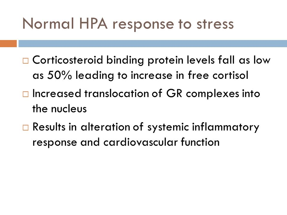 Normal HPA response to stress Corticosteroid binding protein levels fall as low as 50% leading to increase in free cortisol Increased translocation of