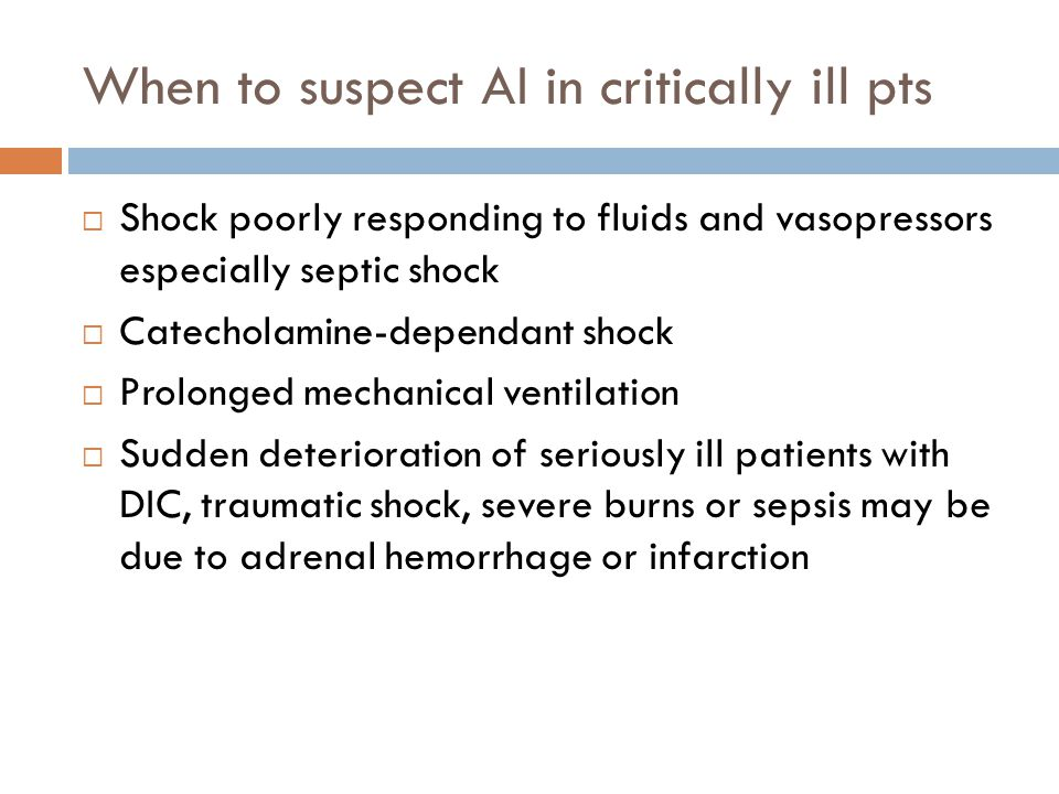 When to suspect AI in critically ill pts Shock poorly responding to fluids and vasopressors especially septic shock Catecholamine-dependant shock Prol