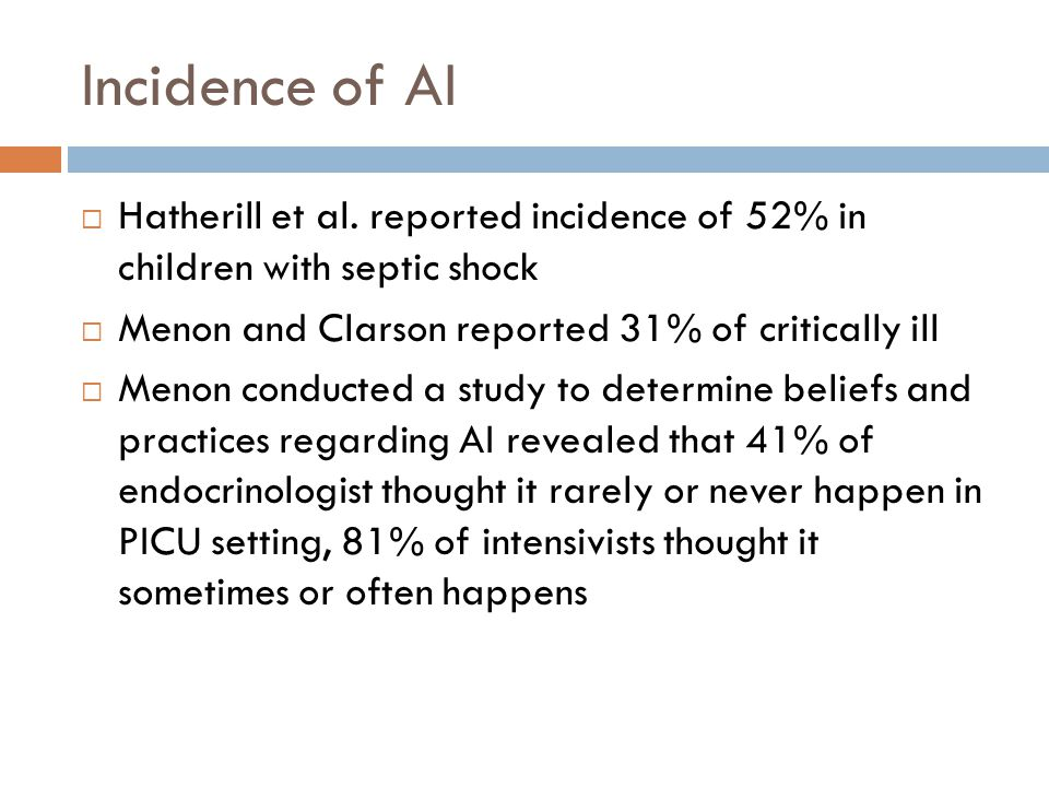 Incidence of AI Hatherill et al. reported incidence of 52% in children with septic shock Menon and Clarson reported 31% of critically ill Menon conduc