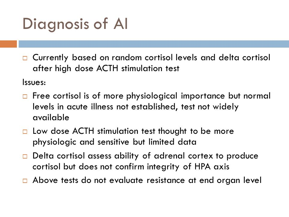 Diagnosis of AI Currently based on random cortisol levels and delta cortisol after high dose ACTH stimulation test Issues: Free cortisol is of more ph