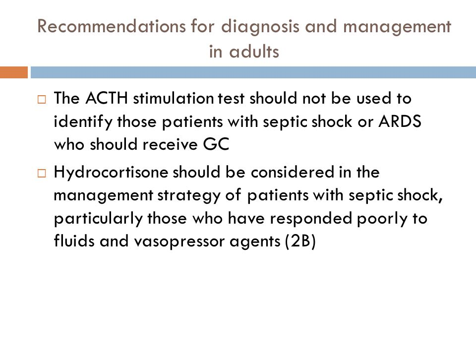 Recommendations for diagnosis and management in adults The ACTH stimulation test should not be used to identify those patients with septic shock or AR