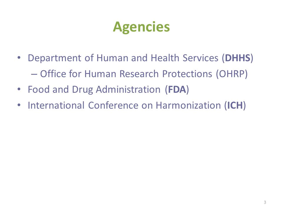 Agencies Department of Human and Health Services (DHHS) – Office for Human Research Protections (OHRP) Food and Drug Administration (FDA) Internationa