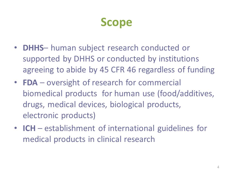 Scope DHHS– human subject research conducted or supported by DHHS or conducted by institutions agreeing to abide by 45 CFR 46 regardless of funding FD