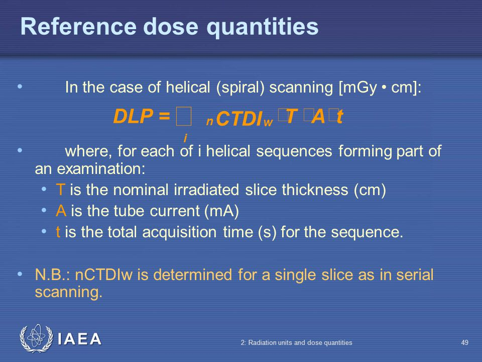IAEA 2: Radiation units and dose quantities49 Reference dose quantities In the case of helical (spiral) scanning [mGy cm]: where, for each of i helica