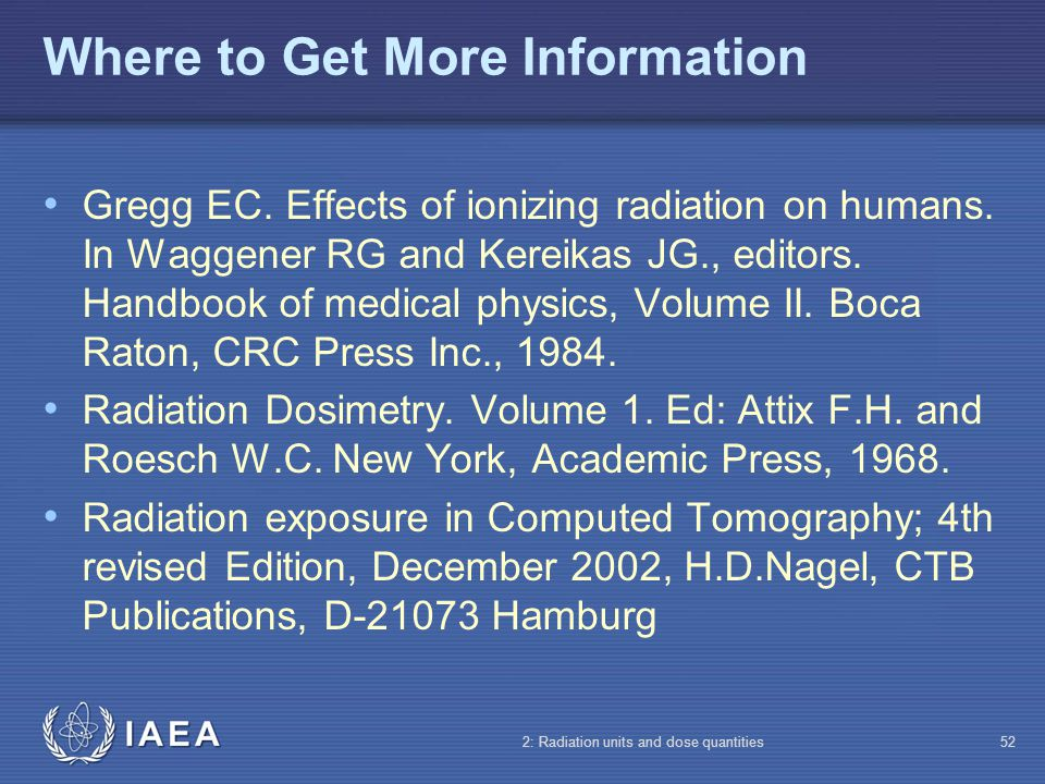 IAEA 2: Radiation units and dose quantities52 Where to Get More Information Gregg EC. Effects of ionizing radiation on humans. In Waggener RG and Kere