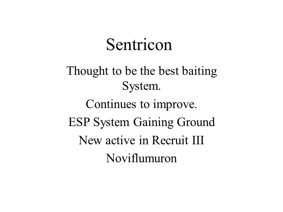 Sentricon Thought to be the best baiting System. Continues to improve.