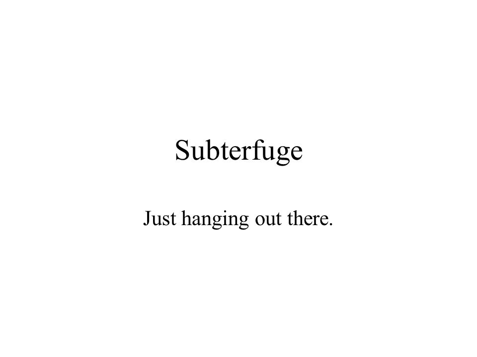 Subterfuge Just hanging out there.