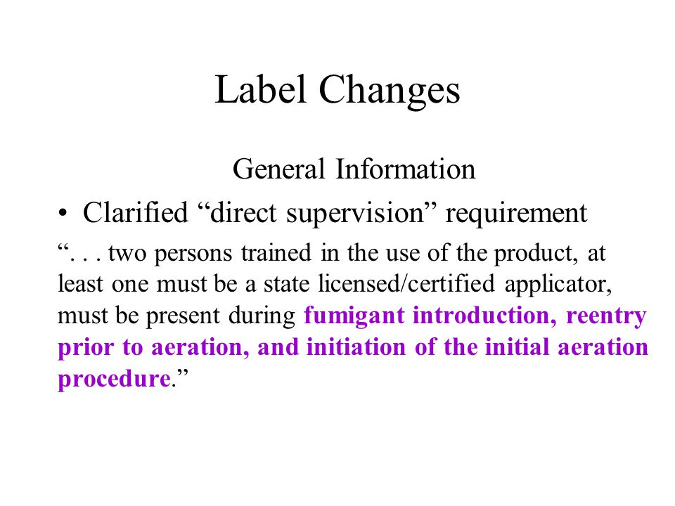 Label Changes General Information Clarified direct supervision requirement...