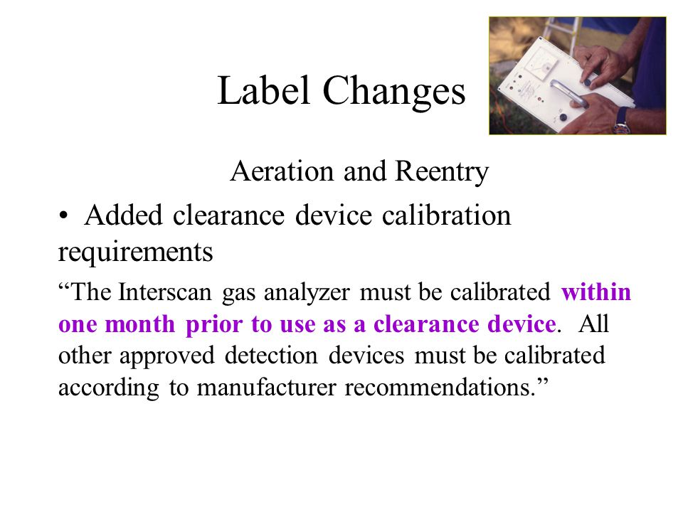 Label Changes Aeration and Reentry Added clearance device calibration requirements The Interscan gas analyzer must be calibrated within one month prio