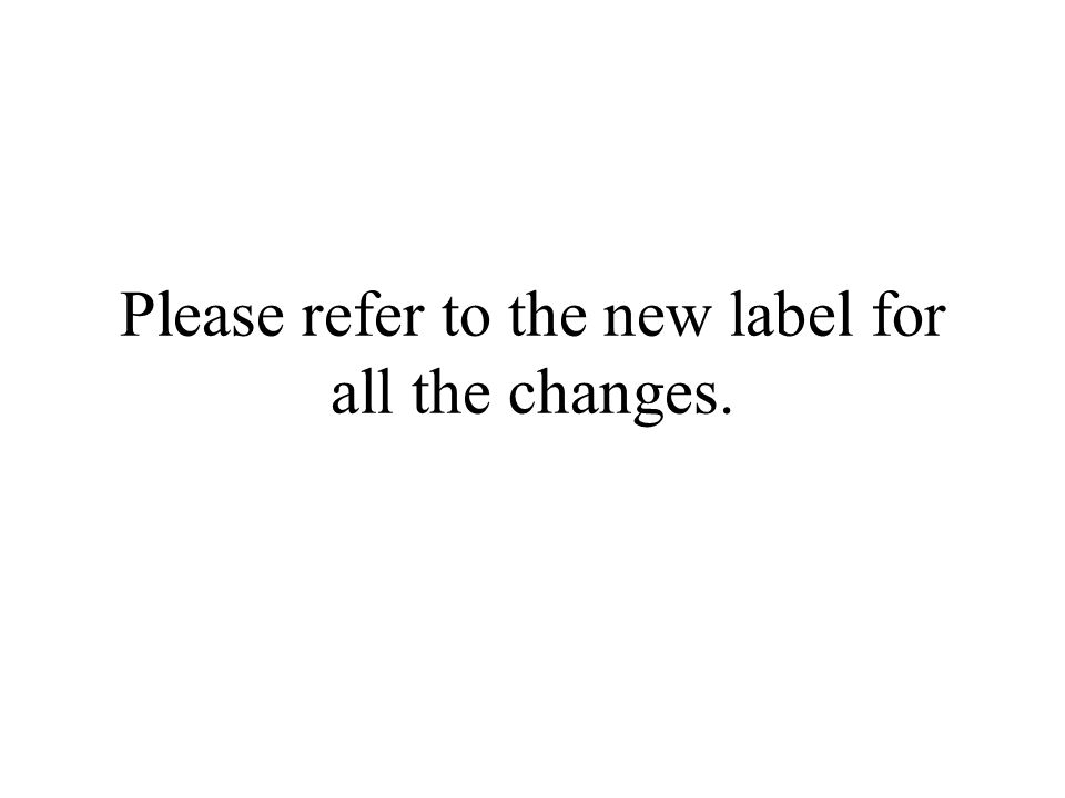 Please refer to the new label for all the changes.