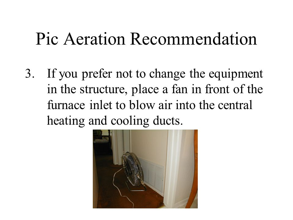 Pic Aeration Recommendation 3.If you prefer not to change the equipment in the structure, place a fan in front of the furnace inlet to blow air into t