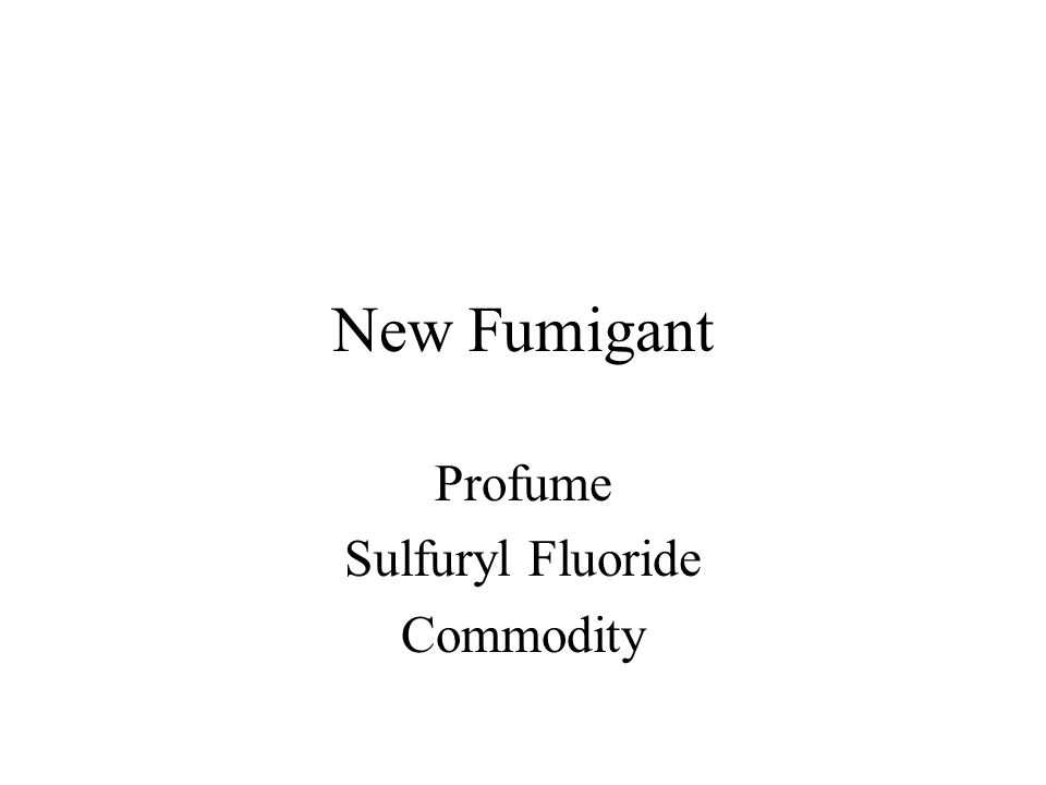 New Fumigant Profume Sulfuryl Fluoride Commodity