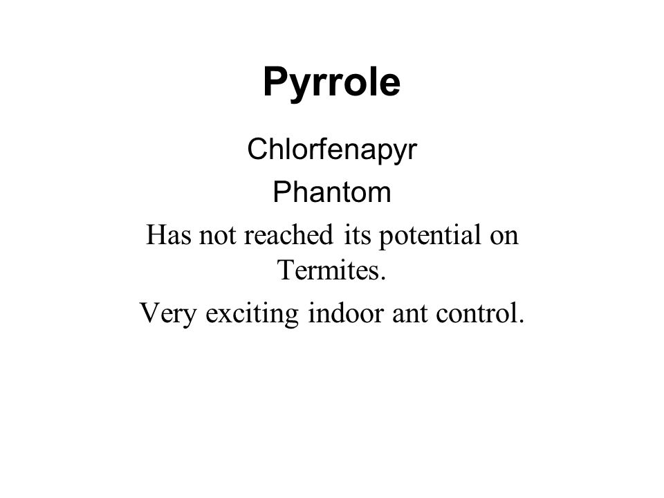 Pyrrole Chlorfenapyr Phantom Has not reached its potential on Termites.