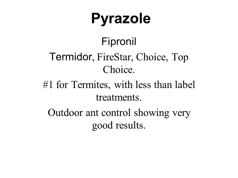 Pyrazole Fipronil Termidor, FireStar, Choice, Top Choice.