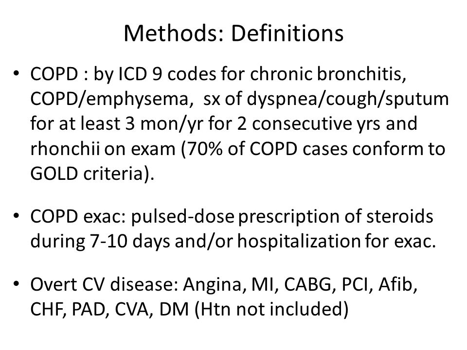 Methods: Definitions COPD : by ICD 9 codes for chronic bronchitis, COPD/emphysema, sx of dyspnea/cough/sputum for at least 3 mon/yr for 2 consecutive yrs and rhonchii on exam (70% of COPD cases conform to GOLD criteria).