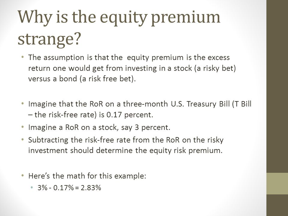 Why is the equity premium strange? The assumption is that the equity premium is the excess return one would get from investing in a stock (a risky bet