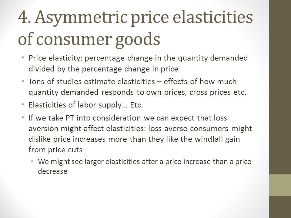 4. Asymmetric price elasticities of consumer goods Price elasticity: percentage change in the quantity demanded divided by the percentage change in pr