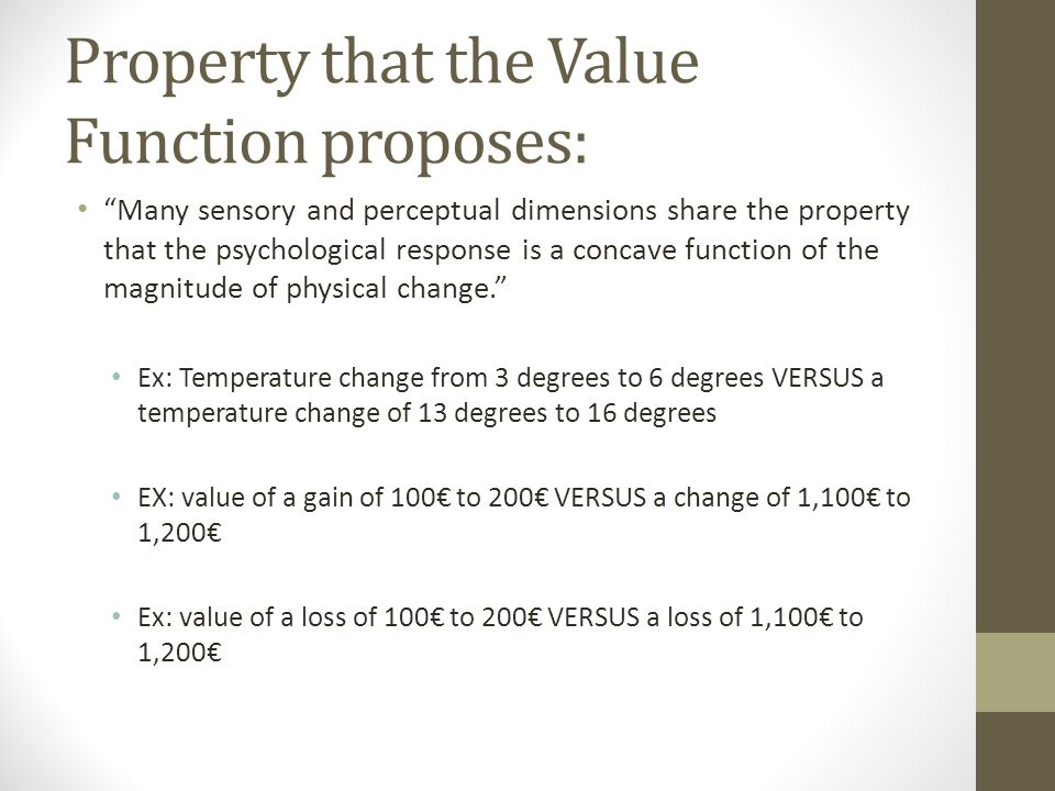 Property that the Value Function proposes: Many sensory and perceptual dimensions share the property that the psychological response is a concave func