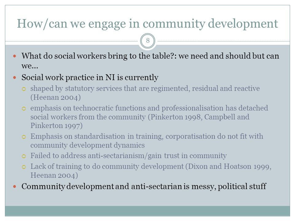 How/can we engage in community development What do social workers bring to the table?: we need and should but can we… Social work practice in NI is cu