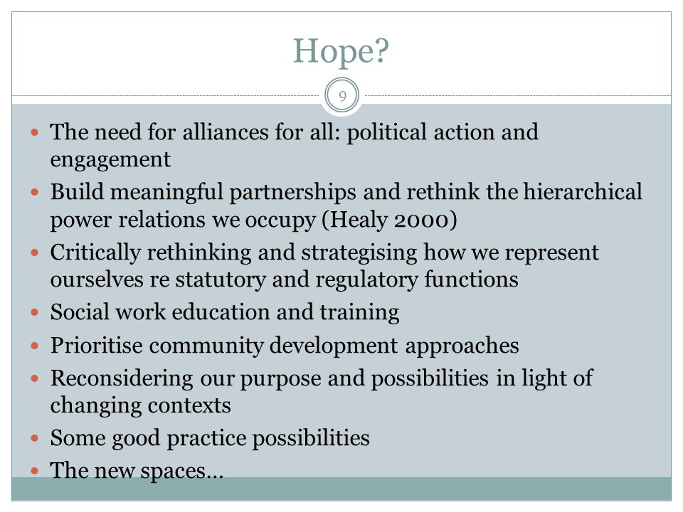 Hope? The need for alliances for all: political action and engagement Build meaningful partnerships and rethink the hierarchical power relations we oc