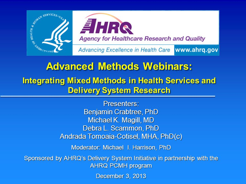 Advanced Methods Webinars: Integrating Mixed Methods in Health Services and Delivery System Research Presenters: Benjamin Crabtree, PhD Michael K.
