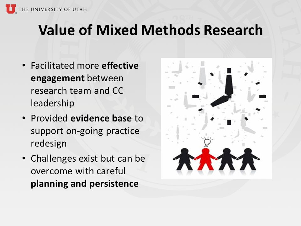 Value of Mixed Methods Research Facilitated more effective engagement between research team and CC leadership Provided evidence base to support on-going practice redesign Challenges exist but can be overcome with careful planning and persistence