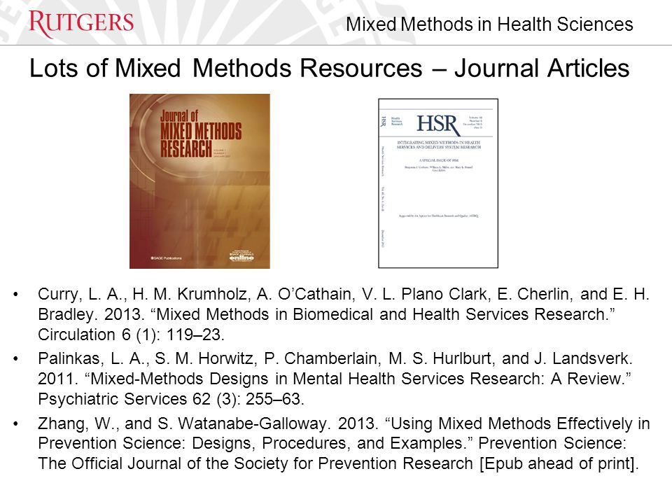 Mixed Methods in Health Sciences Lots of Mixed Methods Resources – Journal Articles Curry, L.