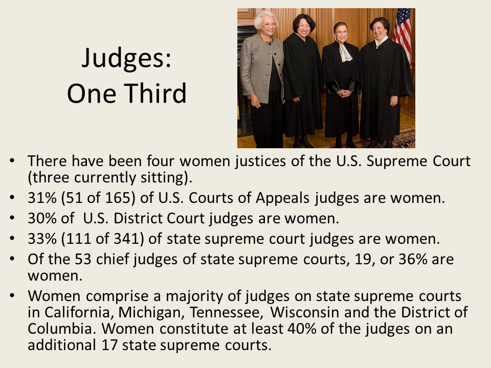 Judges: One Third There have been four women justices of the U.S.