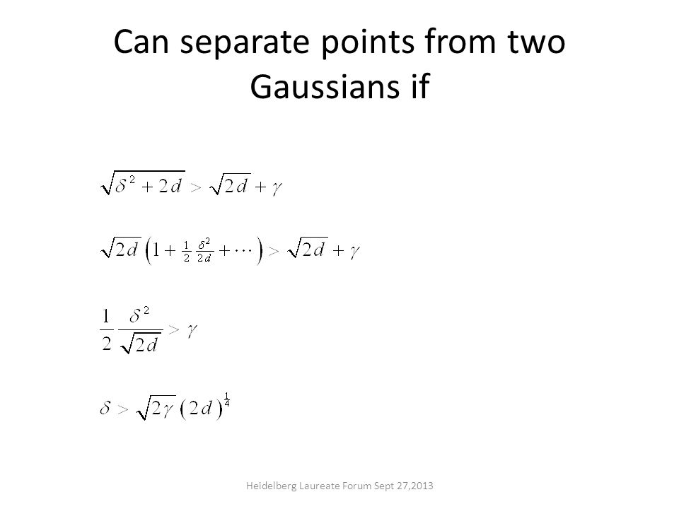 Can separate points from two Gaussians if Heidelberg Laureate Forum Sept 27,2013