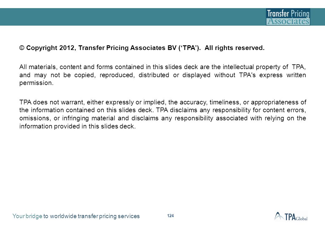 Your bridge to worldwide transfer pricing services 124 © Copyright 2012, Transfer Pricing Associates BV (TPA). All rights reserved. All materials, con