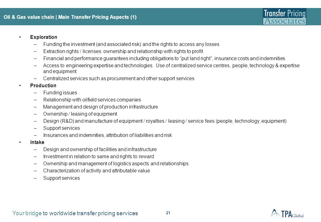 Your bridge to worldwide transfer pricing services 21 Oil & Gas value chain | Main Transfer Pricing Aspects (1) Exploration –Funding the investment (a