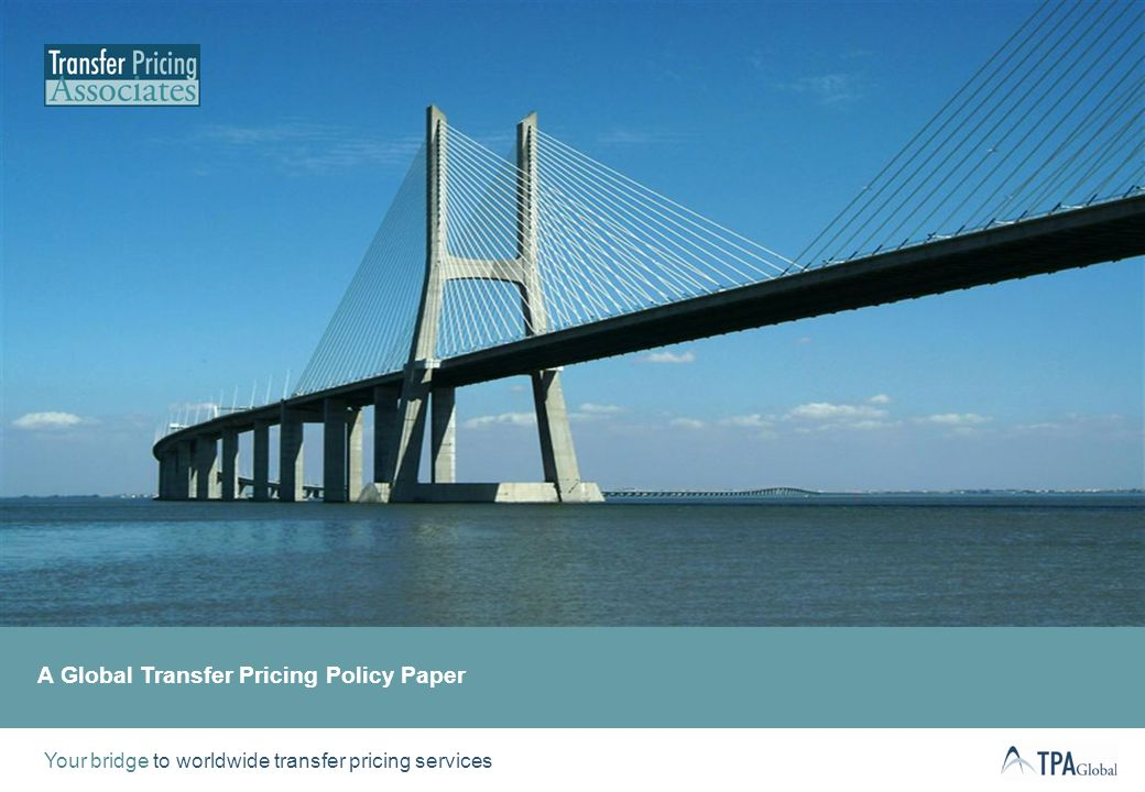 Your bridge to worldwide transfer pricing services A Global Transfer Pricing Policy Paper