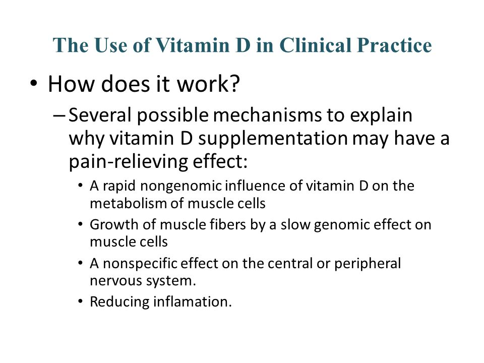 The Use of Vitamin D in Clinical Practice How does it work? – Several possible mechanisms to explain why vitamin D supplementation may have a pain-rel
