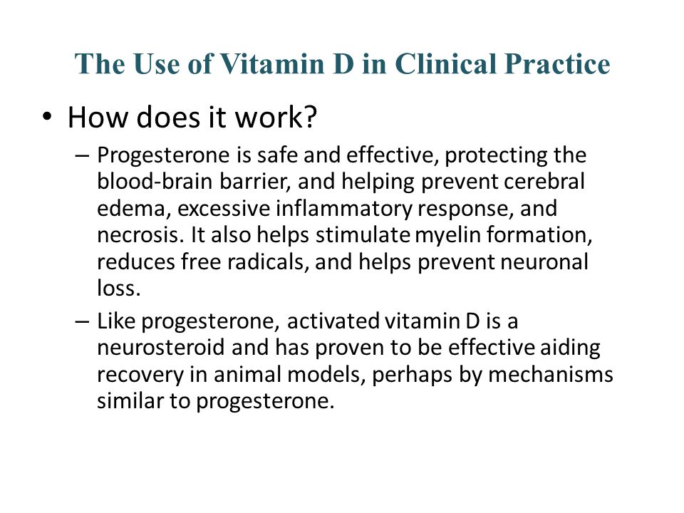 The Use of Vitamin D in Clinical Practice How does it work? – Progesterone is safe and effective, protecting the blood-brain barrier, and helping prev